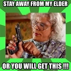Madea - Stay away from my Elder Or you will get this !!!
