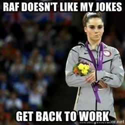 unimpressed McKayla Maroney 2 - raf doesn't like my jokes get back to work