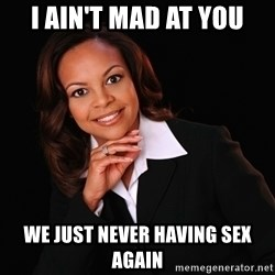 Irrational Black Woman - I AIN'T MAD AT YOU WE JUST NEVER HAVING SEX AGAIN