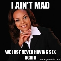 Irrational Black Woman - I AIN'T MAD WE JUST NEVER HAVING SEX AGAIN