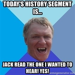 YAAZZ - Today's history segment is... Jack read The one I wanted to hear! Yes!