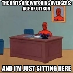 spiderman masterbating - the brits are watching avengers: age of ultron and I'm just sitting here
