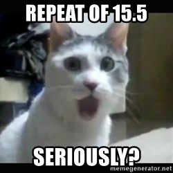 Surprised Cat - REPEAT OF 15.5 SERIOUSLY?
