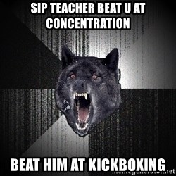Insanity Wolf - Sip teacher beat u at concentration beat him at kickboxing