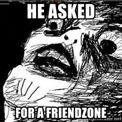 Gasp - He asked for a friendzone