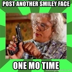 Madea - POST ANOTHER SMILEY FACE ONE MO TIME