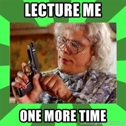 Madea - Lecture me one more time