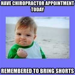 Baby fist - Have chiropractor appointment today Remembered to bring shorts