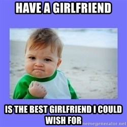 Baby fist - Have a girlfriend Is the best girlfriend i could wish for
