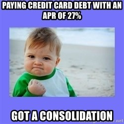 Baby fist - Paying credit card debt with an APR of 27%  Got a consolidation