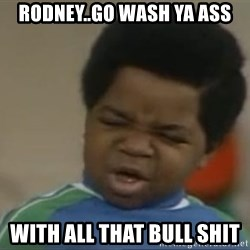 Gary Coleman II - Rodney..go wash ya ass with all that bull shit