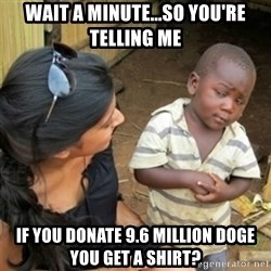 Poor Black Kid - Wait a minute...so you're telling me if you donate 9.6 million doge you get a shirt?
