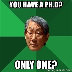 High Expectations Asian Father - you have a ph.d? only one?
