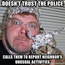 conspiracy nut - doesn't trust the police calls them to report neighbor's unusual activities