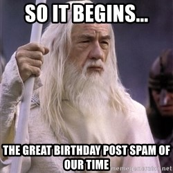 White Gandalf - So it begins... The great birthday post spam of our time