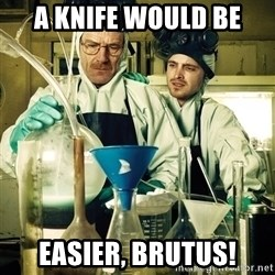 breaking bad - A knife would be Easier, Brutus!