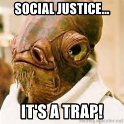 Its A Trap - social justice... it's a trap!