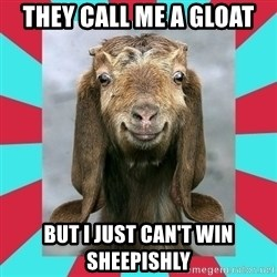 Gloating Goat - They call me a gloat BUT I just can't win sheepishly