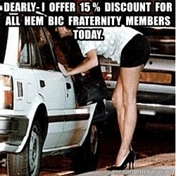 Karma prostitute  - dearly- I  offer  15 %  discount  for  all  hem  bic  fraternity  members  today.