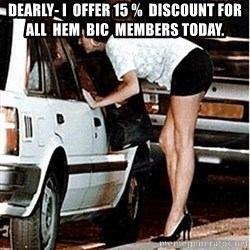 Karma prostitute  - dearly- i  offer 15 %  discount for all  hem  bic  members today.