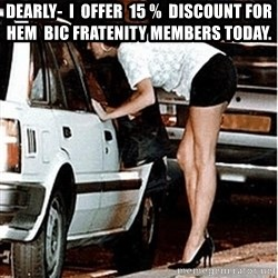 Karma prostitute  - dearly-  i  offer  15 %  discount for  hem  bic fratenity members today.