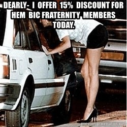 Karma prostitute  - dearly-  i  offer  15%  discount for hem  bic fraternity  members today.