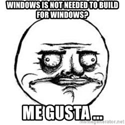 Me Gusta face - windows is not needed to build for windows? me gusta ...