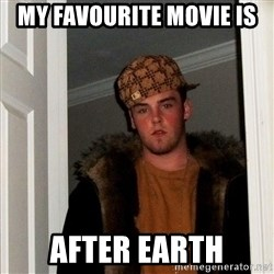 Scumbag Steve - MY FAVOURITE MOVIE IS AFTER EARTH