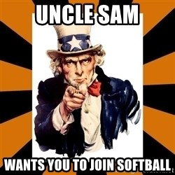 Uncle sam wants you! - Uncle Sam Wants you to join softball