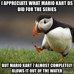 Unpopular Opinion Puffin - i appreciate what mario kart ds did for the series but mario kart 7 almost completely blows it out of the water