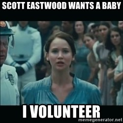 I volunteer as tribute Katniss - Scott Eastwood wants a baby I volunteer