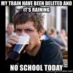 Bad student - My train have been deleted and it's raining no school today
