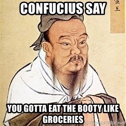 Confucious - Confucius say You Gotta Eat the Booty Like Groceries