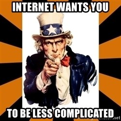 Uncle sam wants you! - Internet wants you To be less complicated