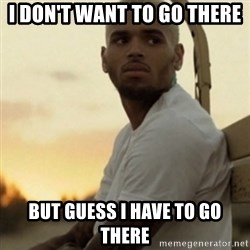 Breezy23 - I DON'T WANT TO GO THERE BUT GUESS I HAVE TO GO THERE