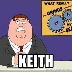 Grinds My Gears -  Keith