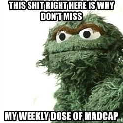 Sad Oscar - This shit right here is why don't miss my weekly dose of Madcap