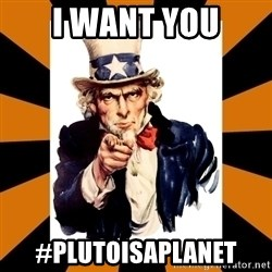 Uncle sam wants you! - I WANt YOU #PLUTOISAPLANET