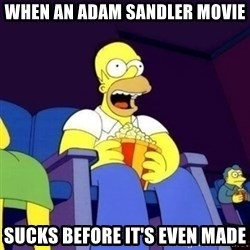 Homer Simpson Popcorn - When an Adam sandler movie sucks before it's even made