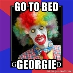 go to bed clown  - Go To Bed  Georgie