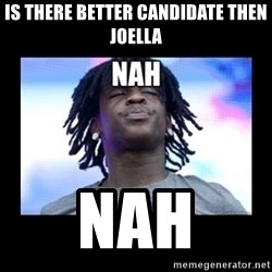 Chief Keef NAH - Is there better candidate then Joella Nah