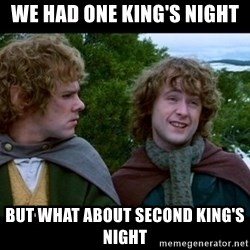 What about second breakfast? - we had one king's night But what about second king's night