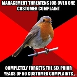 Retail Robin - management threatens job over one customer complaint completely forgets the six prior years of no customer complaints