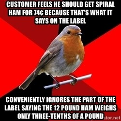 Retail Robin - customer feels he should get spiral ham for 74¢ because that's what it says on the label conveniently ignores the part of the label saying the 12 pound ham weighs only three-tenths of a pound