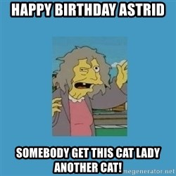 crazy cat lady simpsons - HAPPY BIRTHDAY ASTRID somebody get this cat lady another cat!