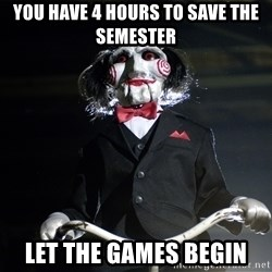 Jigsaw - You have 4 hours to save the semester Let the games begin
