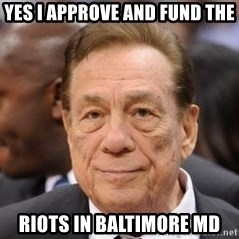 Donald Sterling - yes I approve and fund the riots in Baltimore MD