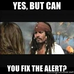 But why is the rum gone - Yes, but can you fix the alert?