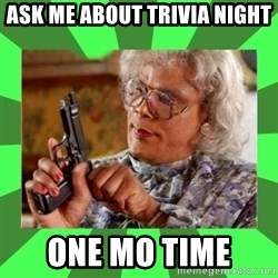Madea - Ask me about Trivia night one mo time