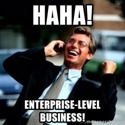 HaHa! Business! Guy! - haha! enterprise-level business!
